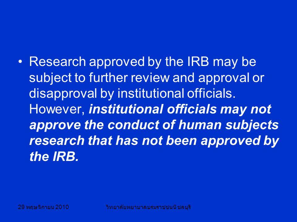 29 พฤษจิกายน 2010 วิทยาลัยพยาบาลบรมราชชนนี ชลบุรี Research approved by the IRB may be subject to further review and approval or disapproval by institutional officials.