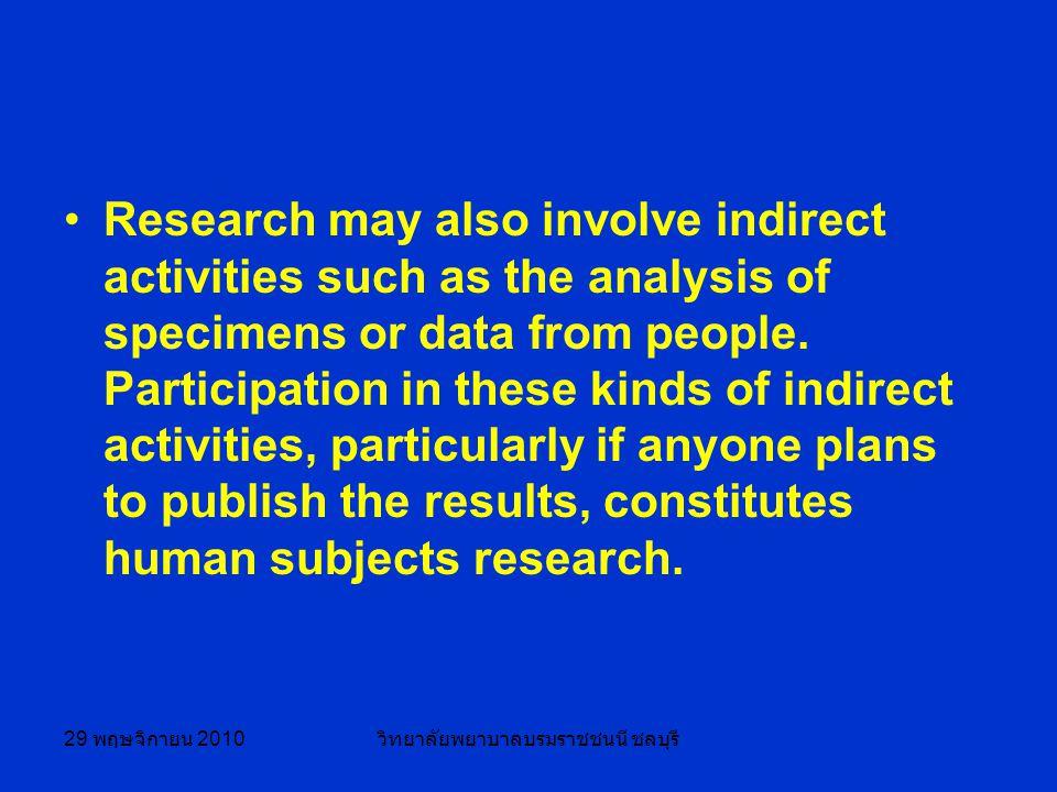 29 พฤษจิกายน 2010 วิทยาลัยพยาบาลบรมราชชนนี ชลบุรี Research may also involve indirect activities such as the analysis of specimens or data from people.