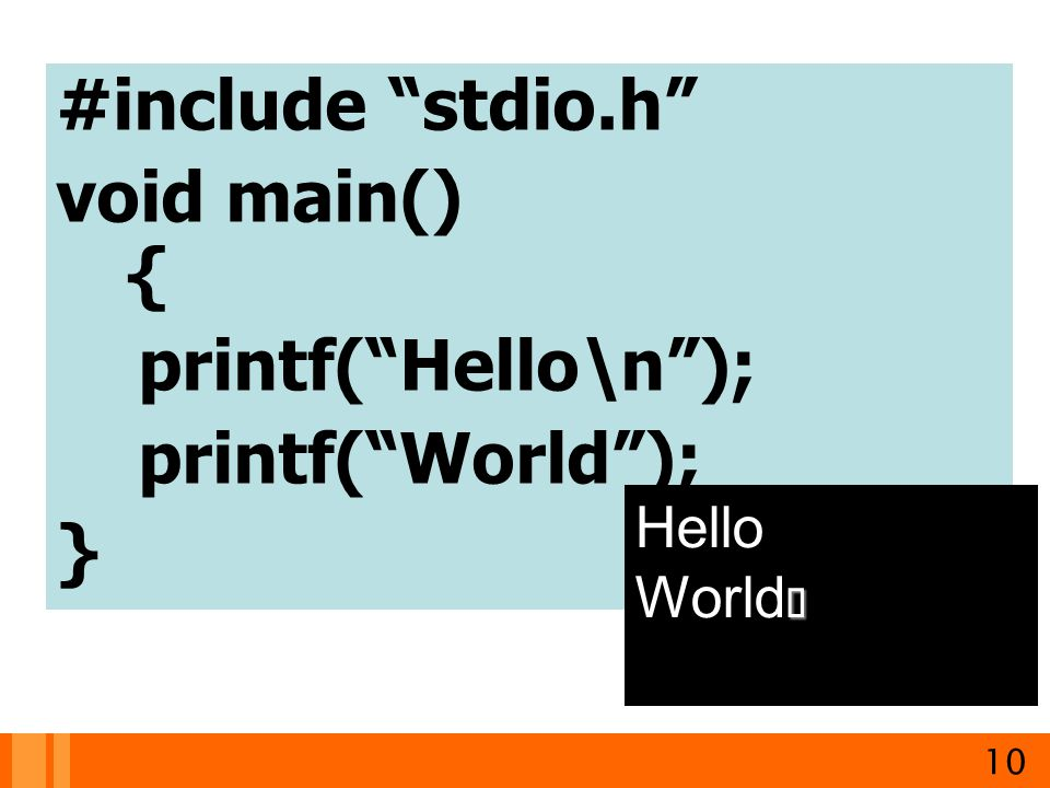 "#include ""stdio.h"" void main() { printf(""Hello\n""); printf(""World""); } 10 Hello World"