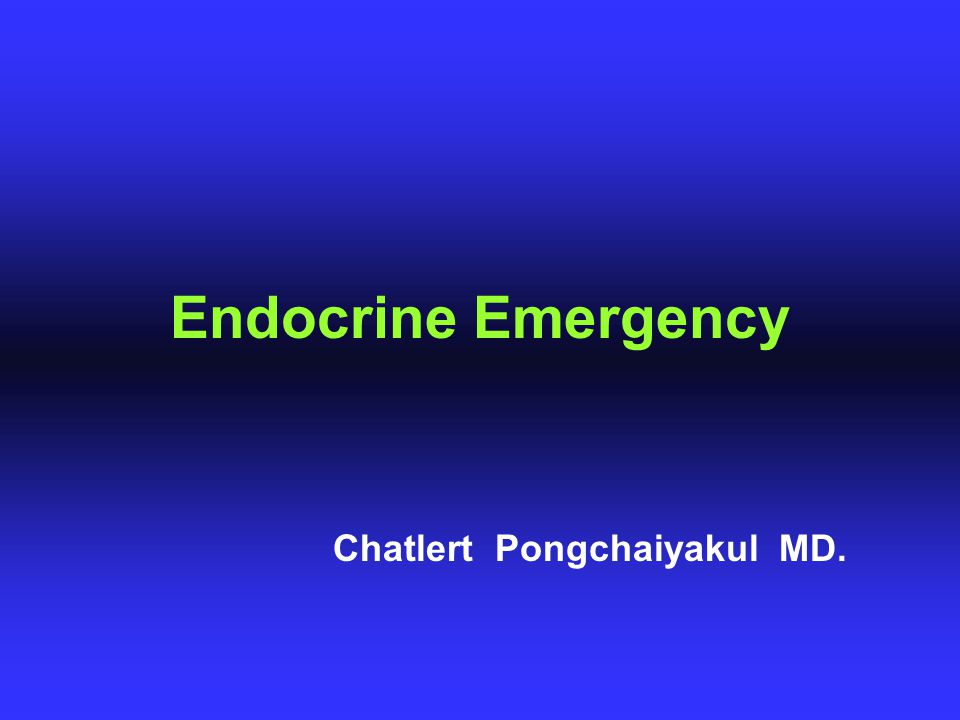Endocrine Emergency Chatlert Pongchaiyakul MD.