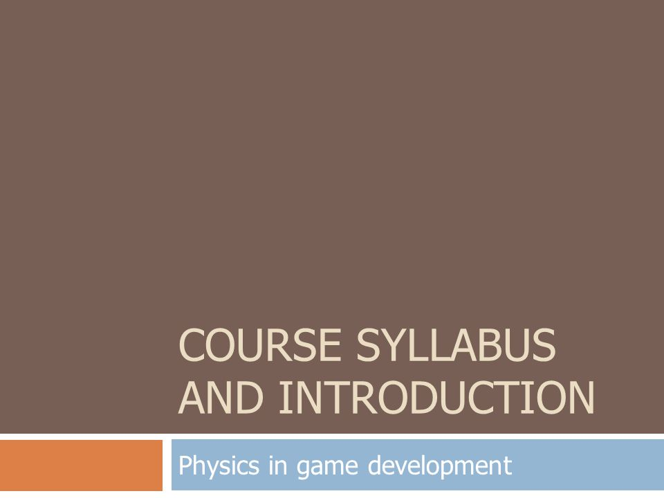 COURSE SYLLABUS AND INTRODUCTION Physics in game development