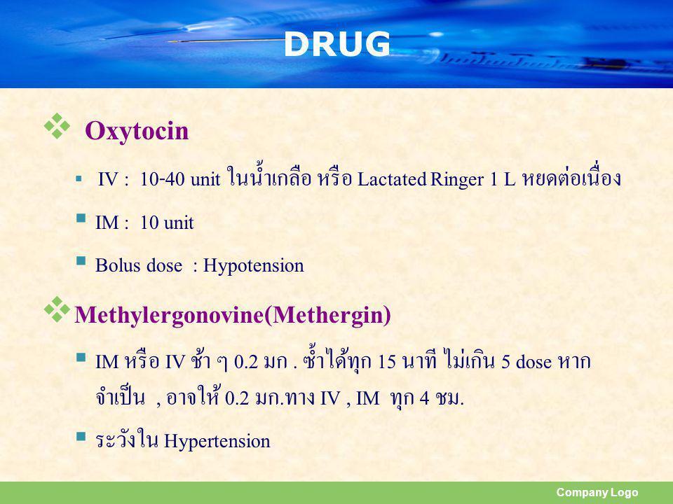 Company Logo DRUG  Oxytocin  IV : 10-40 unit ในน้ำเกลือ หรือ Lactated Ringer 1 L หยดต่อเนื่อง  IM : 10 unit  Bolus dose : Hypotension  Methylergo