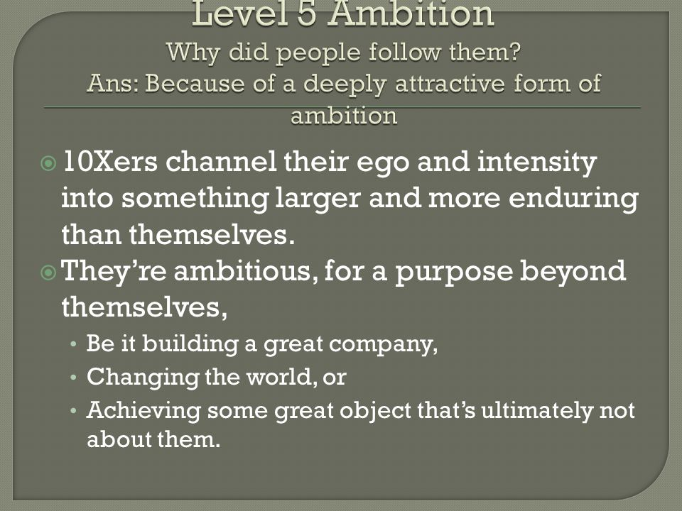  10Xers channel their ego and intensity into something larger and more enduring than themselves.