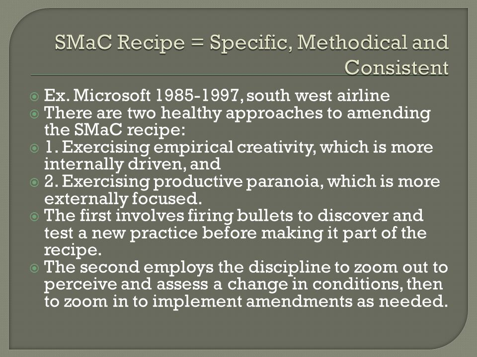  Ex. Microsoft 1985-1997, south west airline  There are two healthy approaches to amending the SMaC recipe:  1. Exercising empirical creativity, wh
