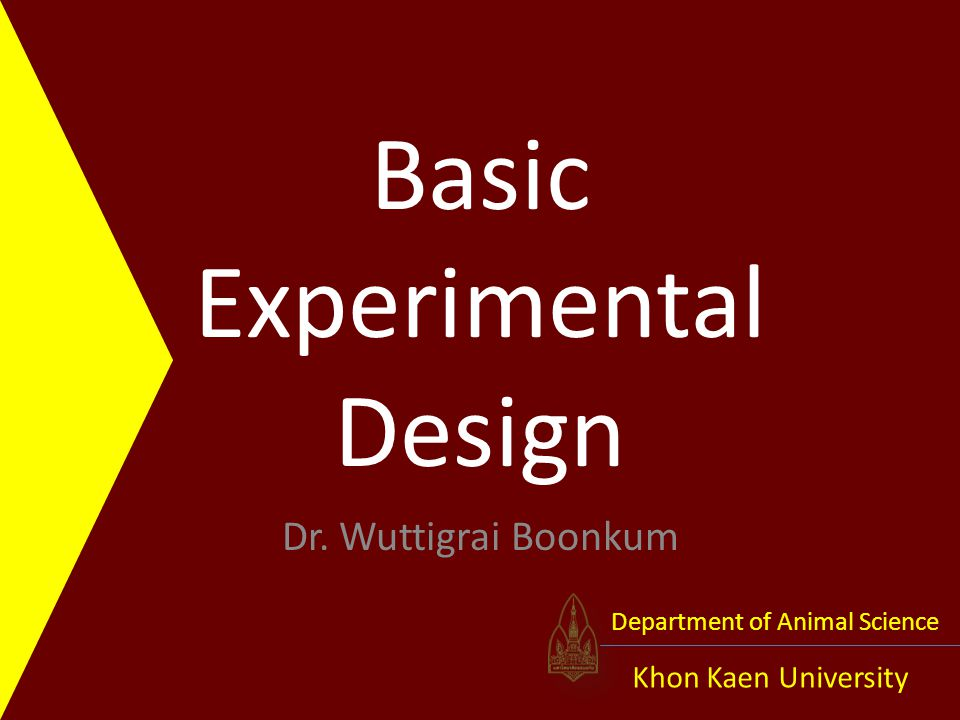 |..Basic Experimental Design Khon Kaen University Department of Animal Science Content ::  CRD  RCBD  Treatment means analysis Multiple comparison Orthogonal contrast Orthogonal polynomial