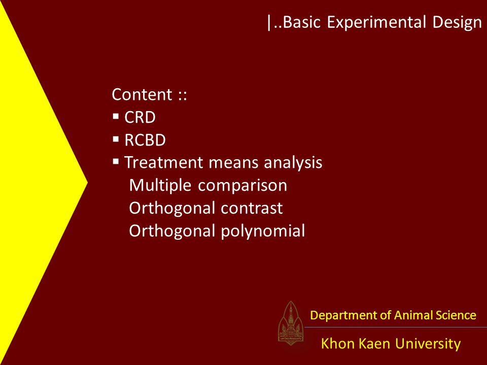 |..Basic Experimental Design Khon Kaen University Department of Animal Science Content ::  CRD  RCBD  Treatment means analysis Multiple comparison