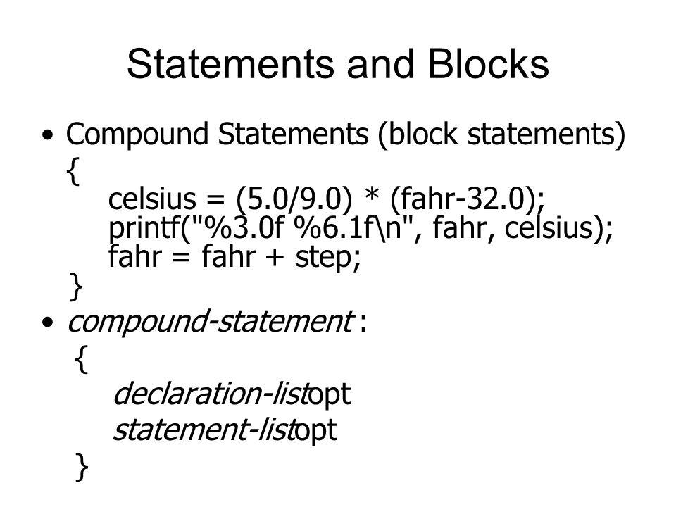 Statements and Blocks Compound Statements (block statements) { celsius = (5.0/9.0) * (fahr-32.0); printf(
