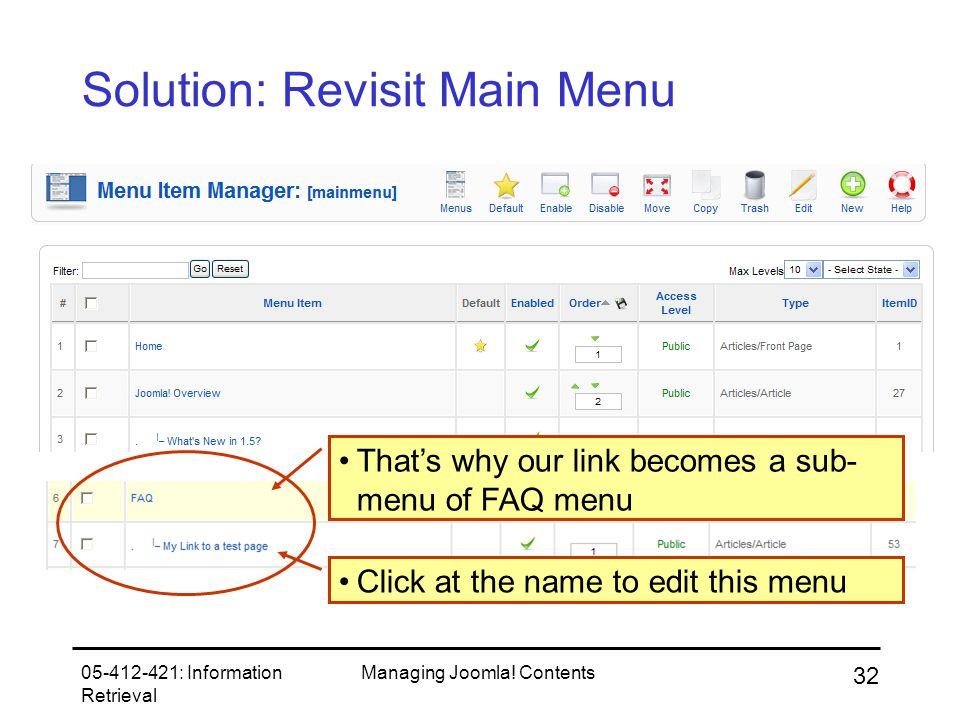 05-412-421: Information Retrieval Managing Joomla! Contents 32 Solution: Revisit Main Menu That's why our link becomes a sub- menu of FAQ menu Click a