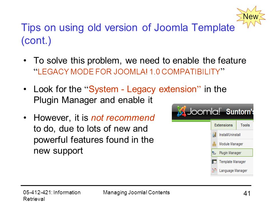 05-412-421: Information Retrieval Managing Joomla! Contents 41 Tips on using old version of Joomla Template (cont.) To solve this problem, we need to