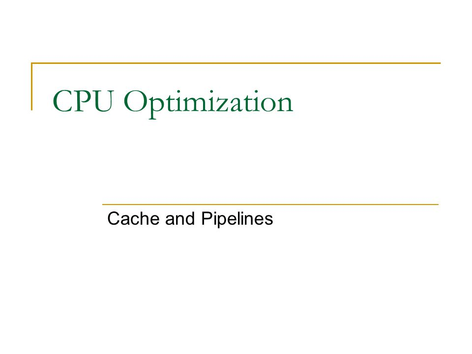 CPU Optimization Cache and Pipelines