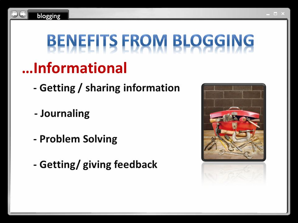 …Informational - Getting / sharing information - Journaling - Problem Solving - Getting/ giving feedback
