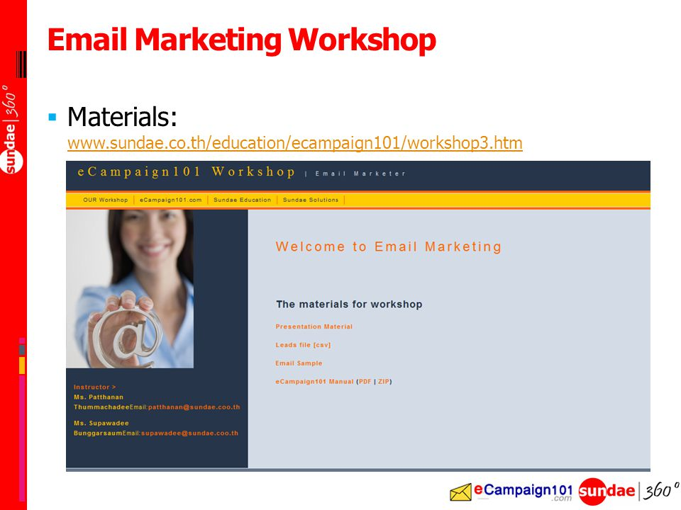 Email Marketing Workshop  Materials: www.sundae.co.th/education/ecampaign101/workshop3.htm www.sundae.co.th/education/ecampaign101/workshop3.htm
