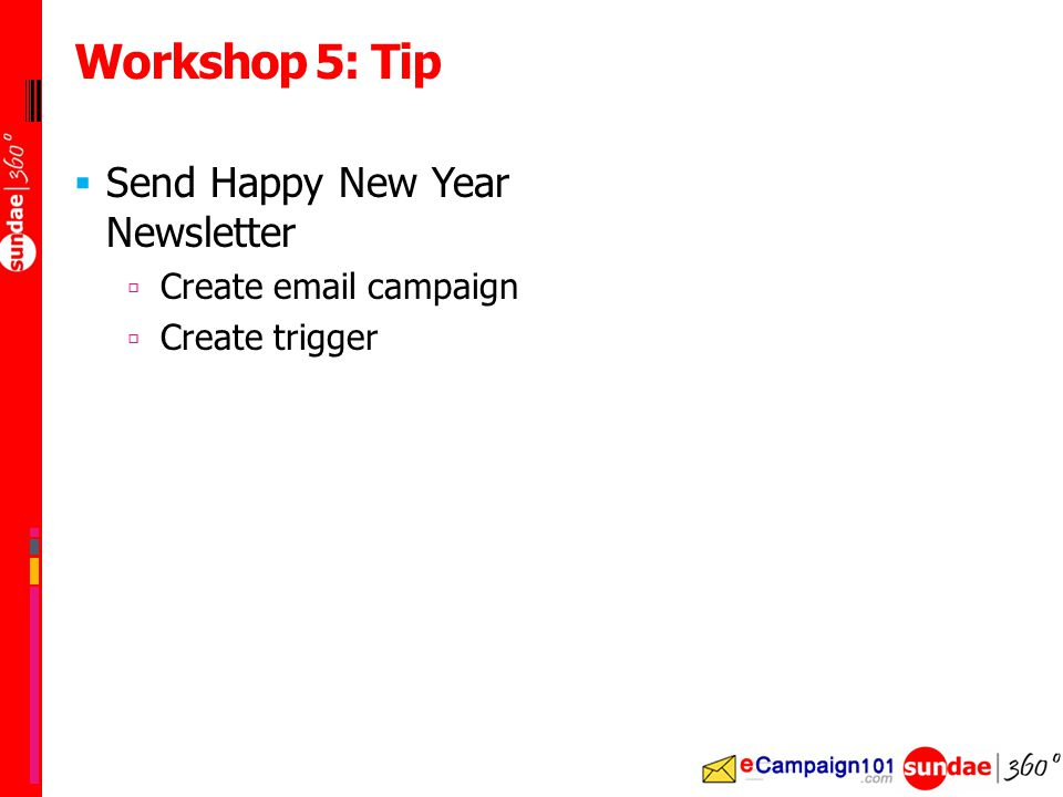  Send Happy New Year Newsletter  Create email campaign  Create trigger Workshop 5: Tip