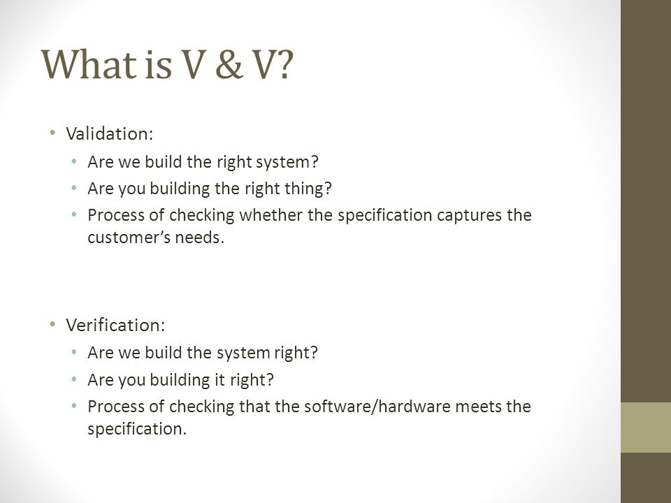 What is V & V. Validation: Are we build the right system.