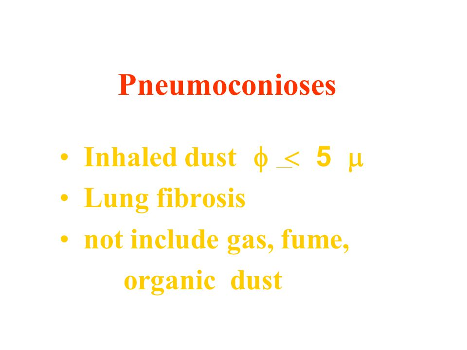 Inhaled dust   Lung fibrosis not include gas, fume, organic dust Pneumoconioses