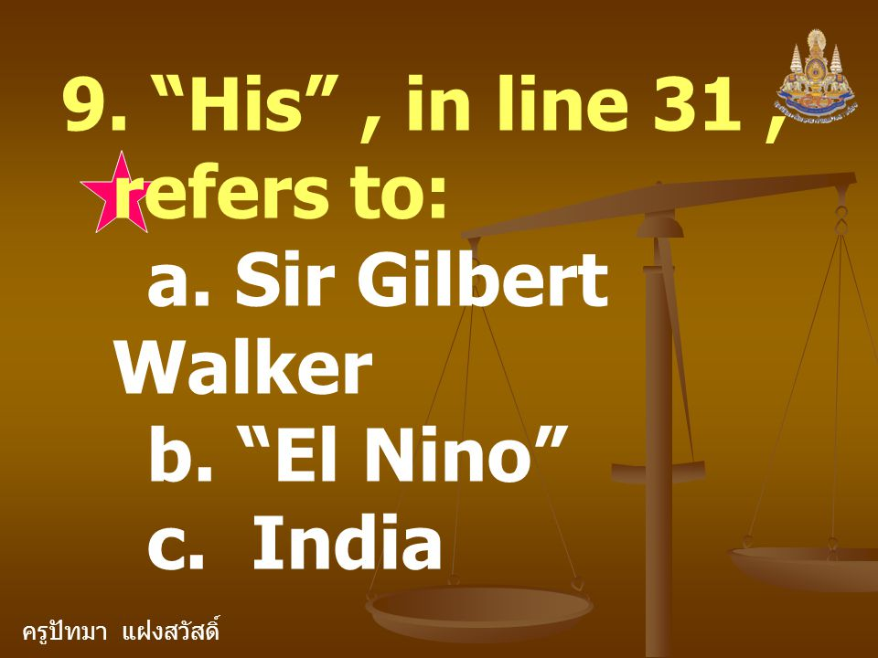 ครูปัทมา แฝงสวัสดิ์ 9. His , in line 31, refers to: a. Sir Gilbert Walker b. El Nino c. India