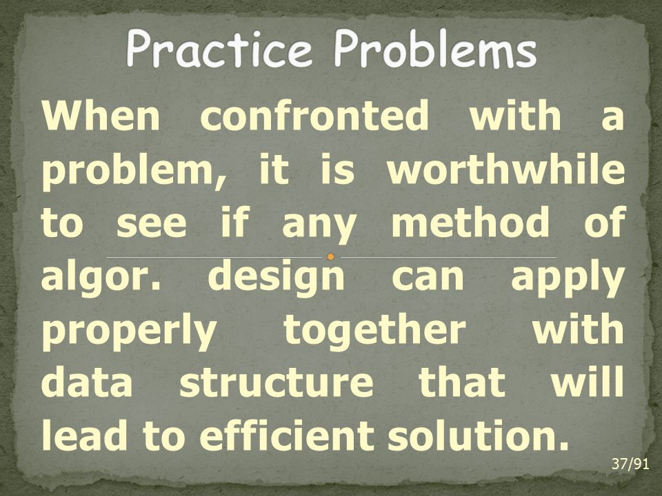 When confronted with a problem, it is worthwhile to see if any method of algor.