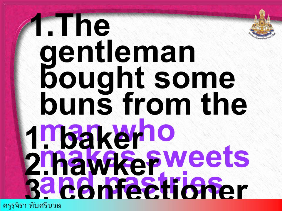 1.The gentleman bought some buns from the man who makes sweets and pastries 1.