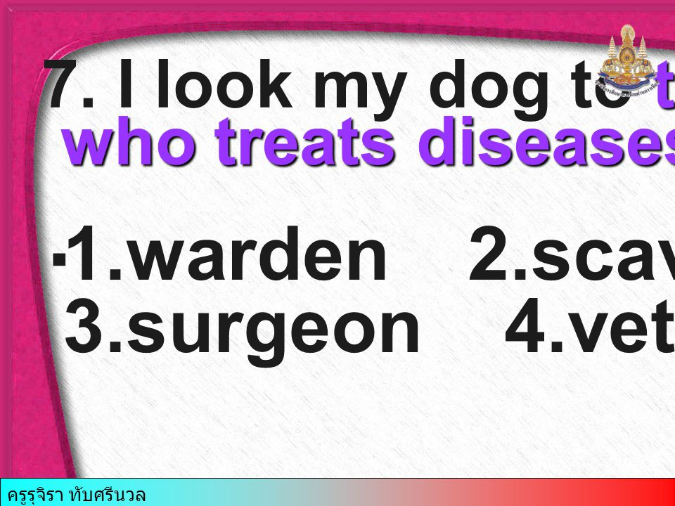 1.warden2.scavenger 3.surgeon 4.veterinarian the person 7.