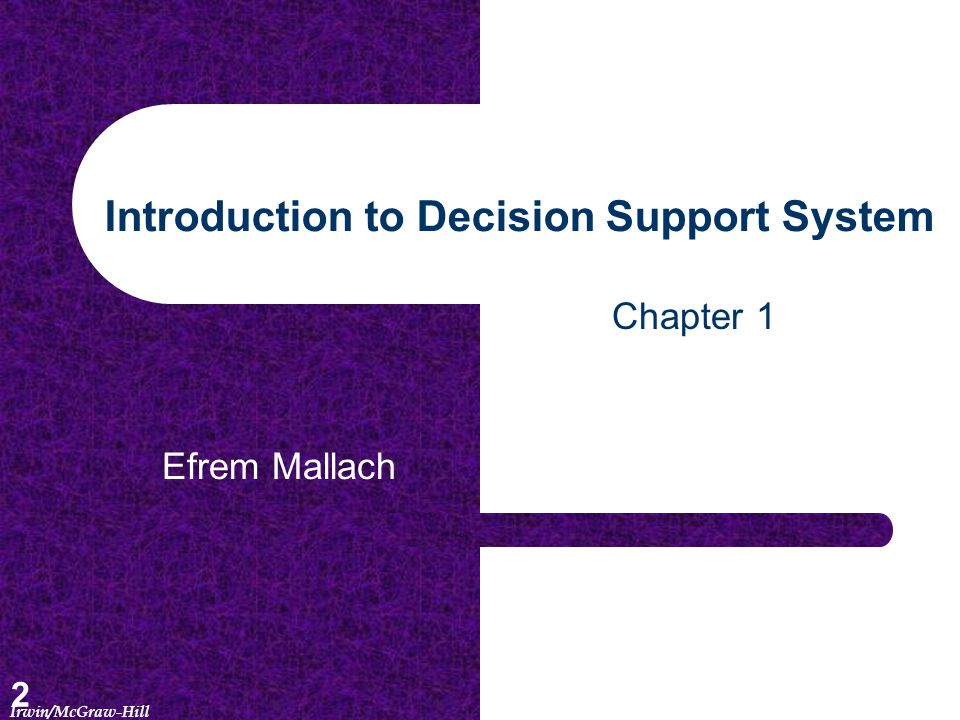 2 Introduction to Decision Support System Efrem Mallach Chapter 1 Irwin/McGraw-Hill