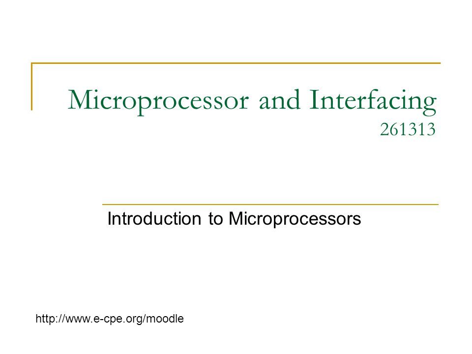 Microprocessor and Interfacing 261313 Introduction to Microprocessors http://www.e-cpe.org/moodle
