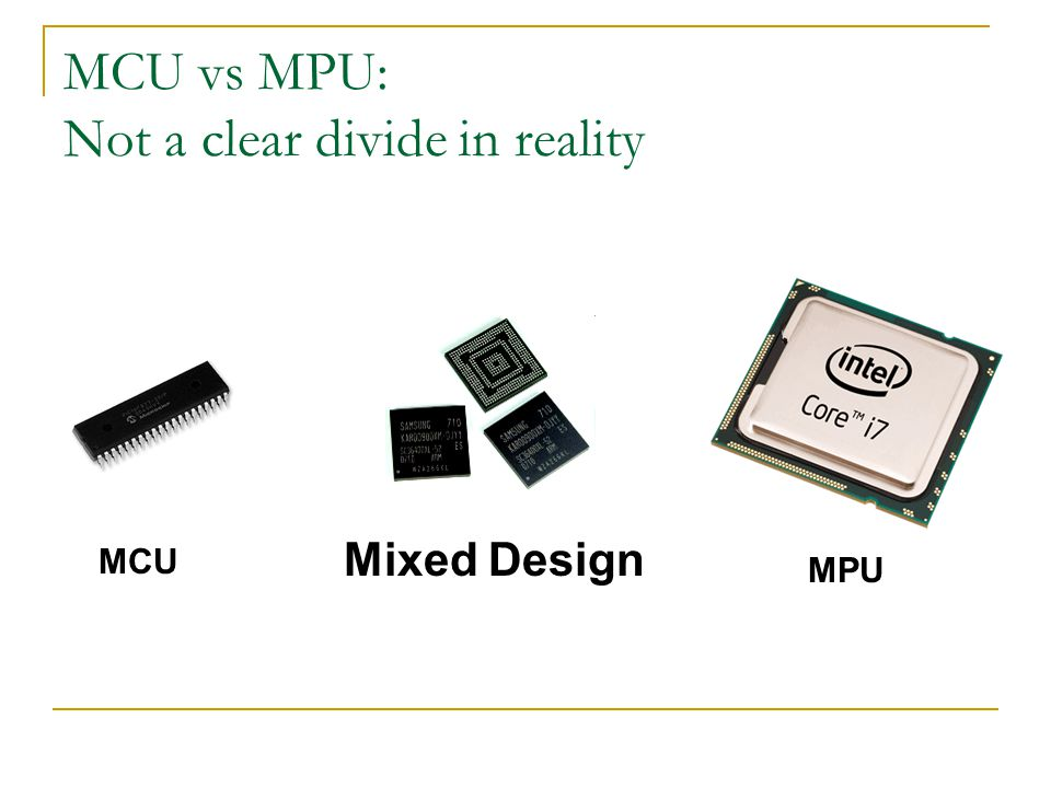MCU vs MPU: Not a clear divide in reality Mixed Design MCU MPU