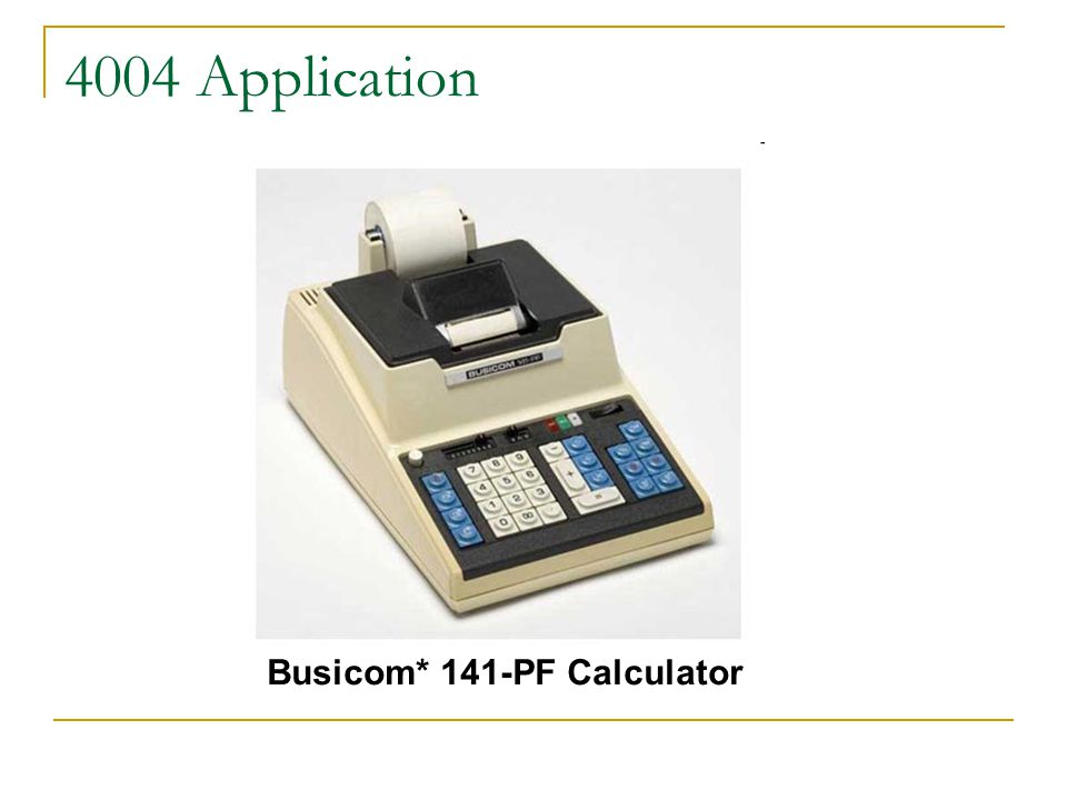 4004 Application Busicom* 141-PF Calculator