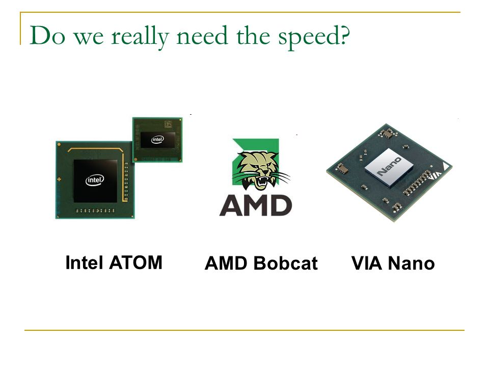 Do we really need the speed Intel ATOM AMD BobcatVIA Nano