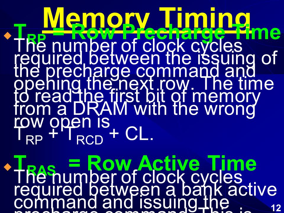 Memory Timing  CL = CAS latency The time between sending a column address to the memory and the beginning of the data in response.
