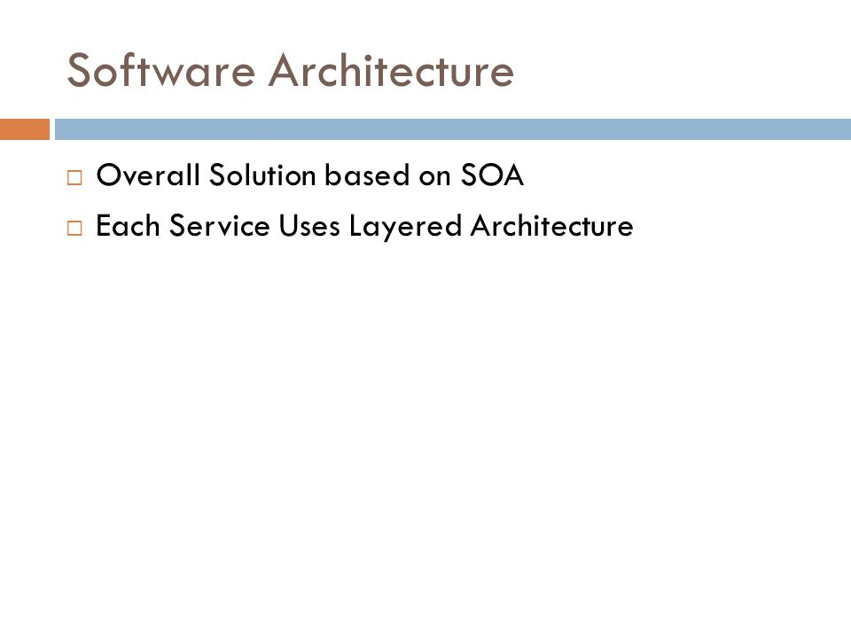 Software Architecture  Overall Solution based on SOA  Each Service Uses Layered Architecture