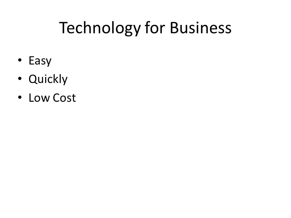 Technology for Business Easy Quickly Low Cost