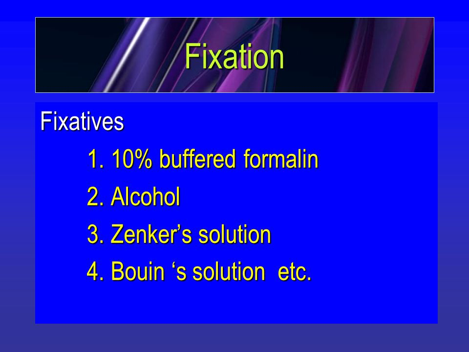 Fixation Fixatives 1. 10% buffered formalin 2. Alcohol 3.