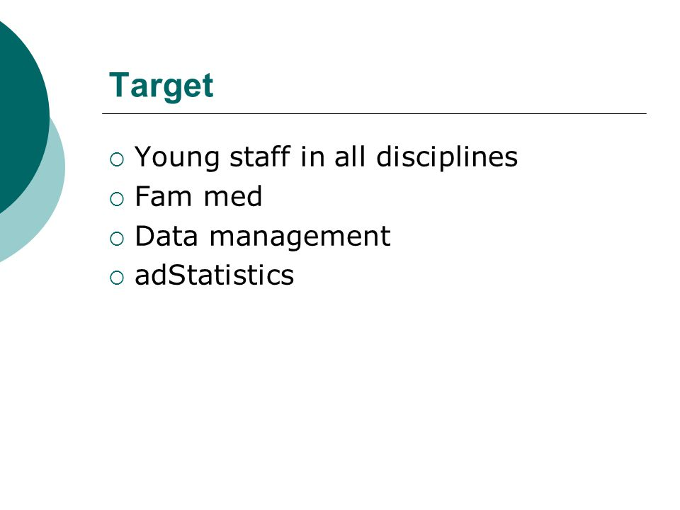 Target  Young staff in all disciplines  Fam med  Data management  adStatistics