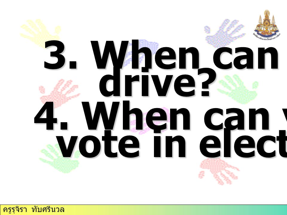 3. When can you drive. drive. 4. When can you vote in elections.