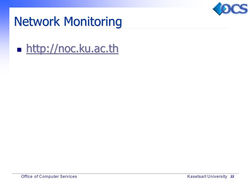 22 Office of Computer Services Kasetsart University Network Monitoring http://noc.ku.ac.th http://noc.ku.ac.th http://noc.ku.ac.th
