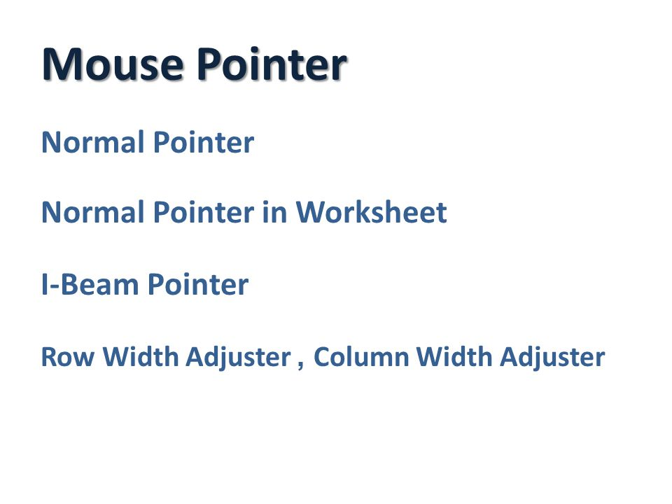 Mouse Pointer Normal Pointer Normal Pointer in Worksheet I-Beam Pointer Row Width Adjuster, Column Width Adjuster