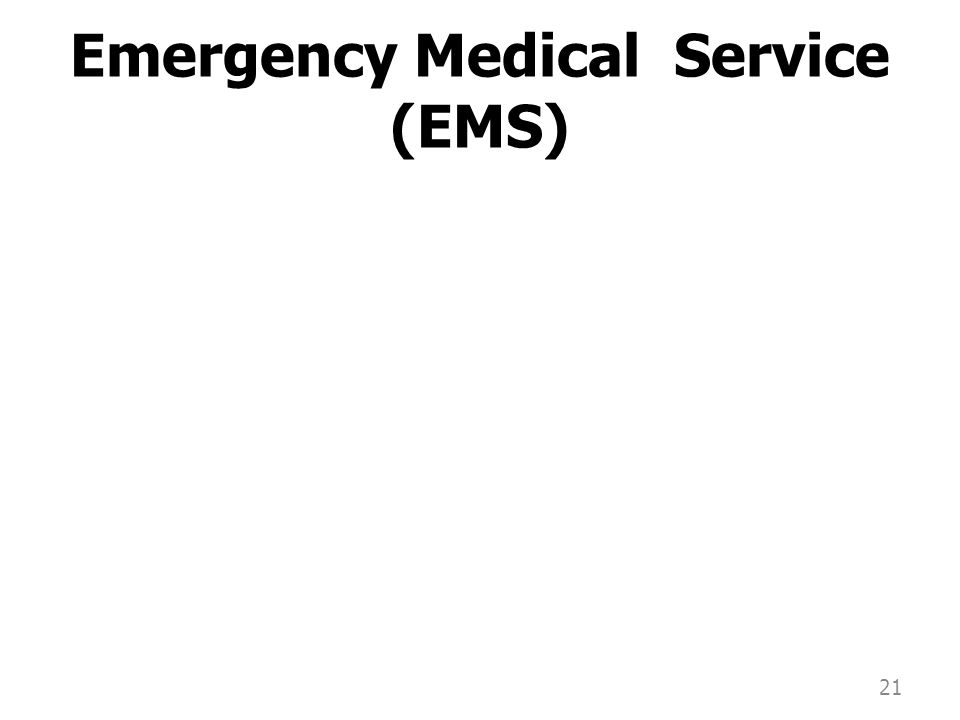 Emergency Medical Service (EMS) 21