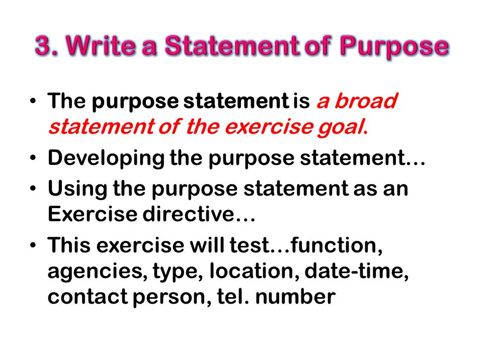 The purpose statement is a broad statement of the exercise goal.