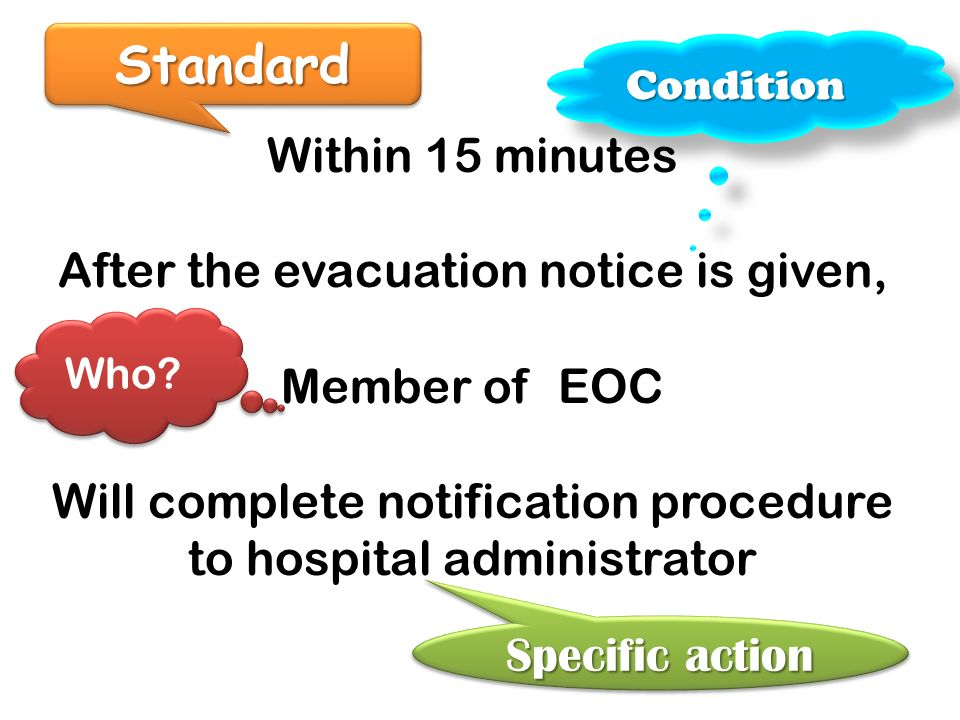 Within 15 minutes After the evacuation notice is given, Member of EOC Will complete notification procedure to hospital administrator StandardStandard ConditionCondition Who.