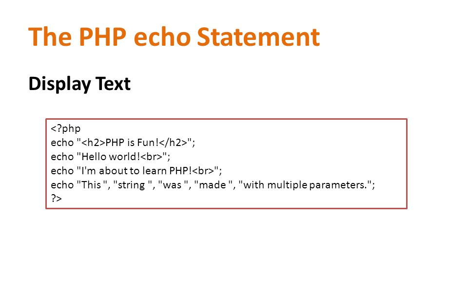 The PHP echo Statement Display Text < php echo PHP is Fun.