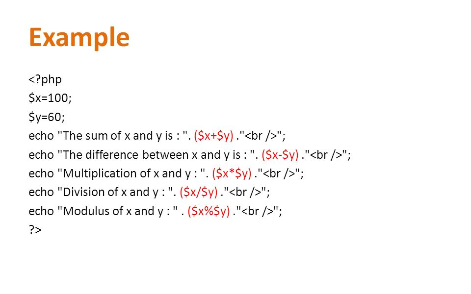 Example < php $x=100; $y=60; echo The sum of x and y is : .