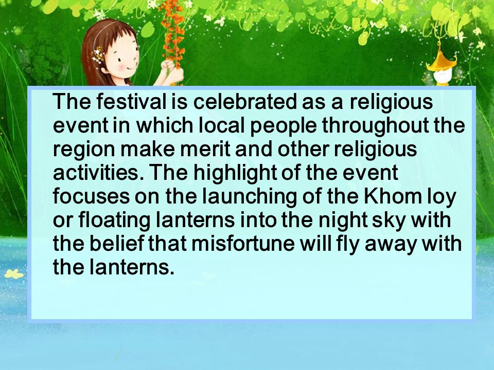 The festival is celebrated as a religious event in which local people throughout the region make merit and other religious activities.