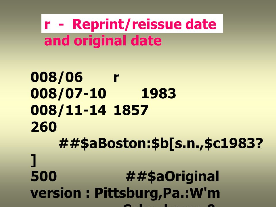 r - Reprint/reissue date and original date 008/06 r 008/07-10 1983 008/11-141857 260 ##$aBoston:$b[s.n.,$c1983.