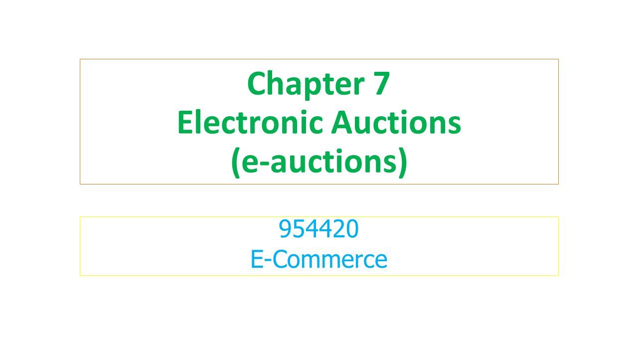 Chapter 7 Electronic Auctions (e-auctions) 954420 E-Commerce