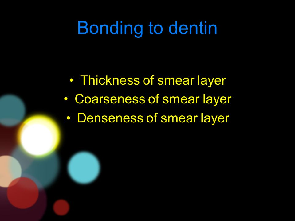 Bonding to dentin Thickness of smear layer Coarseness of smear layer Denseness of smear layer