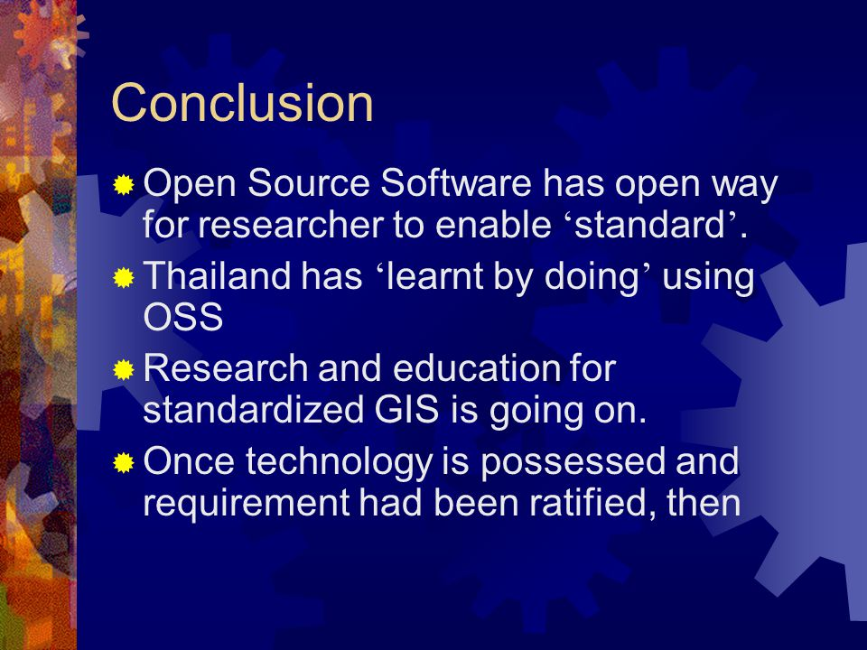 Conclusion  Open Source Software has open way for researcher to enable ' standard '.