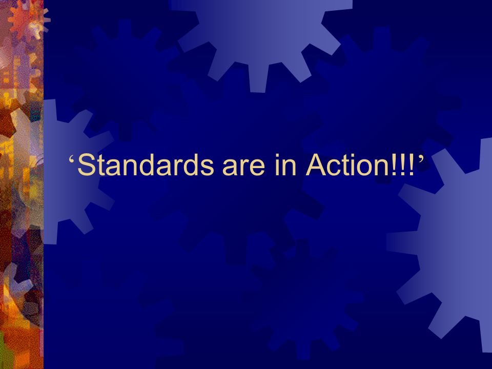 ' Standards are in Action!!! '