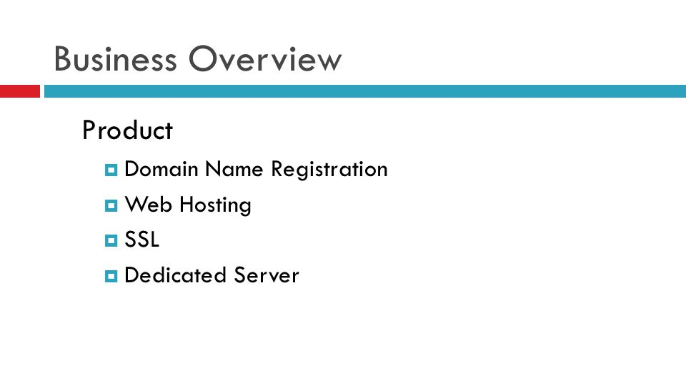 Business Overview Product  Domain Name Registration  Web Hosting  SSL  Dedicated Server