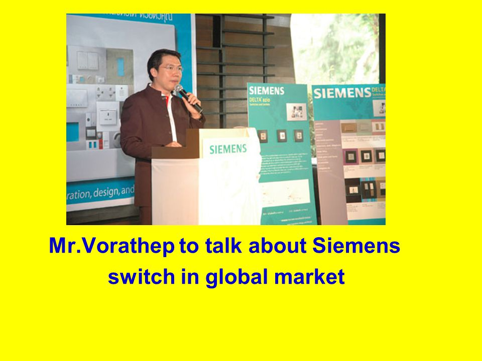Mr.Vorathep to talk about Siemens switch in global market