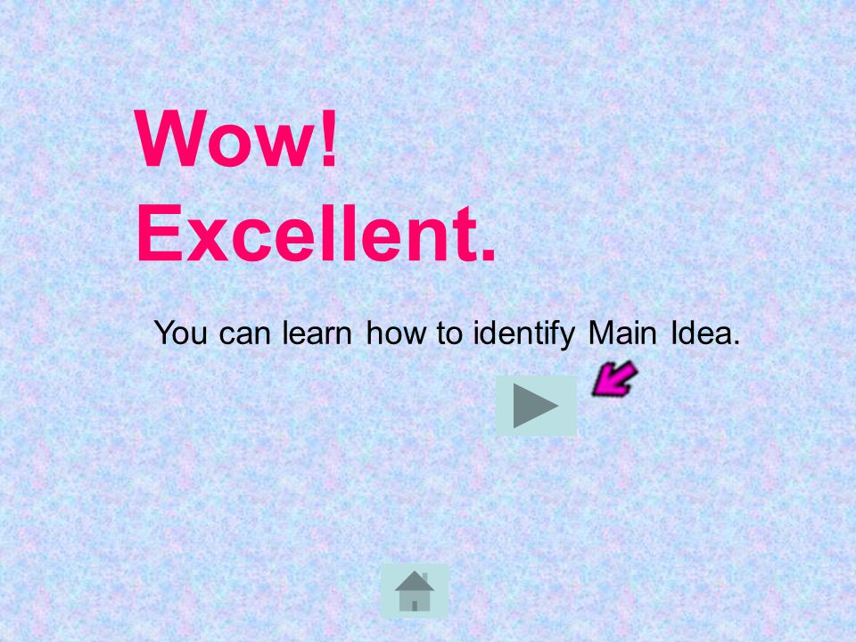 Wow! Excellent. You can learn how to identify Main Idea.